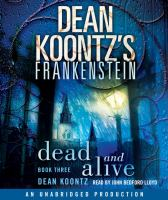 Cover image for Dead and alive. bk. 3 Dean Koontz's Frankenstein series