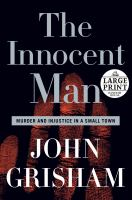 Cover image for The innocent man [large print] : murder and injustice in a small town