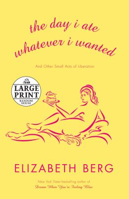 Cover image for The day I ate whatever I wanted [large print] : and other small acts of liberation