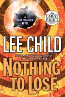 Cover image for Nothing to lose. bk. 12 [large print] : Jack Reacher series