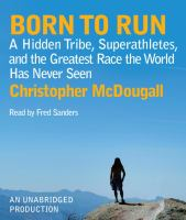 Cover image for Born to run a hidden tribe, superathletes, and the greatest race the world has never seen