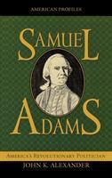 Cover image for Samuel Adams : America's revolutionary politician