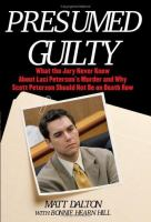 Cover image for Presumed guilty : what the jury never knew about Laci Peterson's murder and why Scott Peterson should not be on death row
