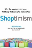 Cover image for Shoptimism : why the American consumer will keep on buying no matter what