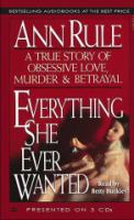 Cover image for Everything she ever wanted [a true story of obsessive love, murder & betrayal]