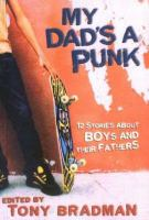Cover image for My dad's a punk : 12 stories about boys and their fathers