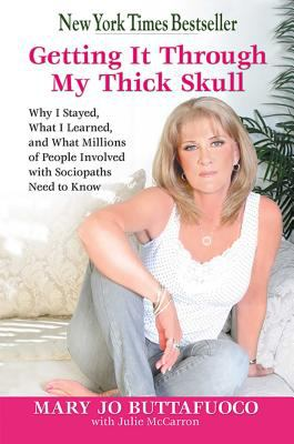 Cover image for Getting it through my thick skull : why I stayed, what I learned, and what millions of people involved with sociopaths need to know