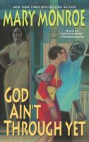 Cover image for God ain't through yet / Mary Monroe.