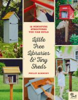 Cover image for Little free libraries and tiny sheds : 12 miniature structures you can build