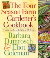 Cover image for The four season farm gardener's cookbook : from the garden to the table in 120 recipes