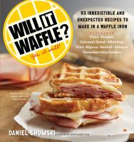 Cover image for Will it waffle? : 53 unexpected and irresistible recipes to make in a waffle iron
