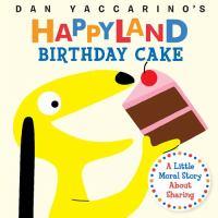Cover image for Dan Yaccariono's Happyland : birthday cake [board books]