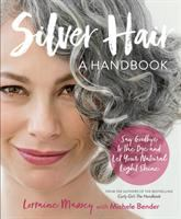Cover image for Silver hair : say goodbye to the dye--and let your natural light hair shine!