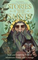 Imagen de portada para Stories of the saints : bold and inspiring tales of adventure, grace, and courage