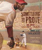 Cover image for Something to prove : the great Satchel Paige vs. rookie Joe DiMaggio
