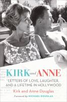 Imagen de portada para Kirk and Anne : letters of love, laughter, and a lifetime in Hollywood