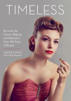 Cover image for Timeless : a century of iconic looks : recreate the classic makeup and hairstyles from 100 years of beauty