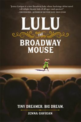 Cover image for Lulu the Broadway mouse : Tiny dreamer. Big dream
