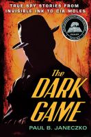 Cover image for The dark game True Spy Stories from Invisible Ink to CIA Moles.