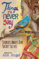 Cover image for Things I'll never say : stories about our secret selves