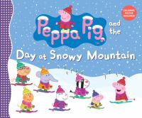 Cover image for Peppa pig and the day at Snowy Mountain.