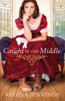 Cover image for Caught in the middle. bk. 3 : Ladies of Caldwell County series