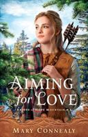 Cover image for Aiming for love. bk. 1 : Brides of Hope Mountain series