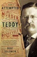 Cover image for The attempted murder of Teddy Roosevelt : a John Hay mystery