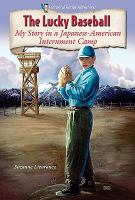 Cover image for The lucky baseball : my story in a Japanese-American internment camp : Historical fiction adventures