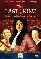 Cover image for The last king the power and the passion of Charles II
