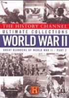 Cover image for The History Channel ultimate Collections World War II. Vol. 10, Great blunders of World War II. Part 2