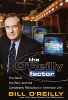 Cover image for The O'Reilly factor : the good, bad, and completely ridiculous in American life