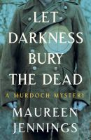 Cover image for Let darkness bury the dead. bk. 8 : Murdoch mystery series