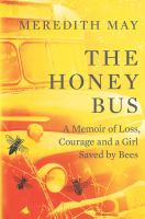 Cover image for The honey bus : a memoir of loss, courage and a girl saved by bees