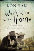 Cover image for Workin' our way home : the incredible true story of a homeless ex-con and a grieving millionaire thrown together to save each other