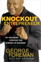 Cover image for The knockout entrepreneur : a champion's secrets to success, happiness, and significance
