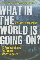 Cover image for What in the world is going on? : 10 prophetic clues you cannot afford to ignore
