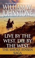 Cover image for Live by the west, die by the west : the Smoke Jensen saga : Mountain Man series