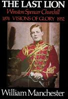 Cover image for The last lion, Winston Spencer Churchill. Vol. 1, Part. 2 Visions of glory, 1874-1932