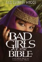 Cover image for Bad girls of the Bible : and what we can learn from them