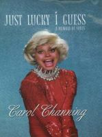 Cover image for Just lucky I guess : a memoir of sorts