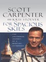 Imagen de portada para For spacious skies : the uncommon journey of a Mercury astronaut