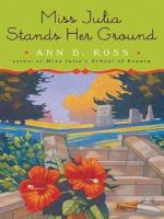Cover image for Miss Julia stands her ground. bk. 7 : Miss Julia series