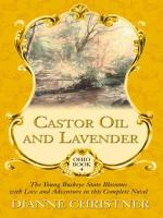Cover image for Castor oil and lavender. bk. 4 : the young Buckeye State blossoms with love and adventure in this complete novel : Ohio series