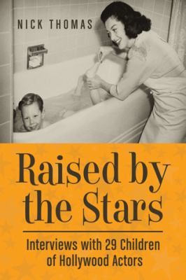 Imagen de portada para Raised by the stars : interviews with 29 children of Hollywood actors