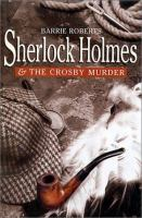 Cover image for Sherlock Holmes and the Crosby murder : a narrative believed to be from the pen of John H. Watson, MD
