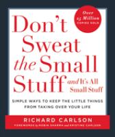 Cover image for Don't sweat the small stuff-- and it's all small stuff : simple ways to keep the little things from taking over your life
