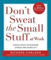 Cover image for Don't sweat the small stuff at work : simple ways to minimize stress and conflict while bringing out the best in yourself and others