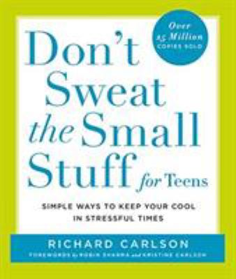 Cover image for Don't sweat the small stuff for teens : simple ways to keep your cool in stressful times