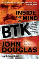 Cover image for Inside the mind of BTK : the true story behind thirty years of hunting for the Wichita serial killer